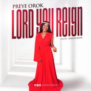 Preye Orok - Lord You Reign